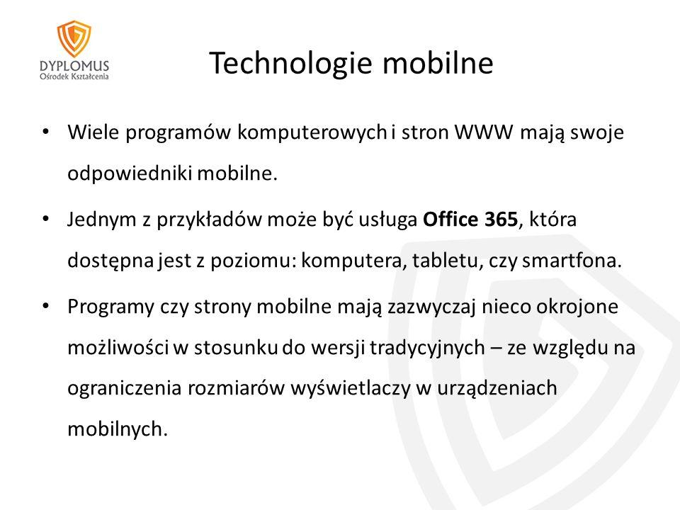 Technologie mobilne Wiele programów komputerowych i stron WWW mają swoje odpowiedniki mobilne.