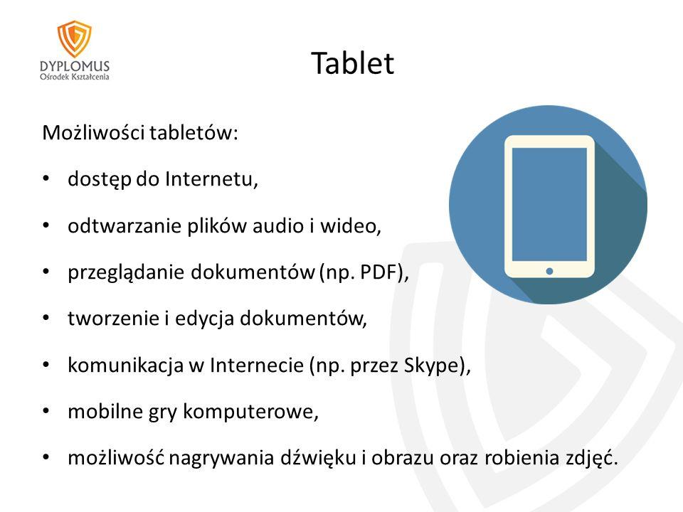 Tablet Możliwości tabletów: dostęp do Internetu, odtwarzanie plików audio i wideo, przeglądanie dokumentów (np.