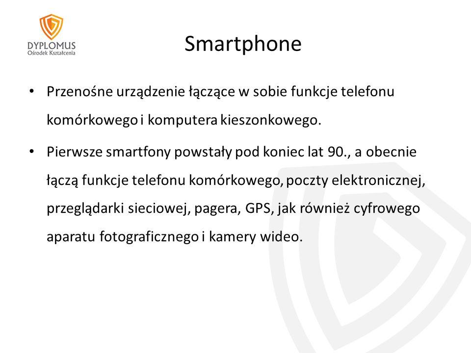 Smartphone Przenośne urządzenie łączące w sobie funkcje telefonu komórkowego i komputera kieszonkowego.