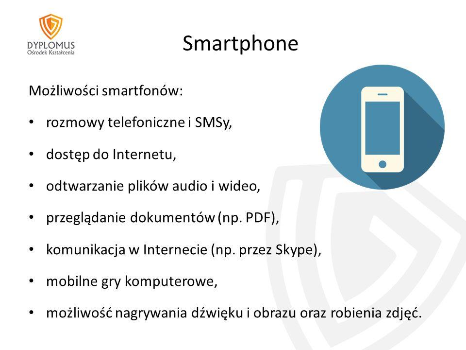 Smartphone Możliwości smartfonów: rozmowy telefoniczne i SMSy, dostęp do Internetu, odtwarzanie plików audio i wideo, przeglądanie dokumentów (np.