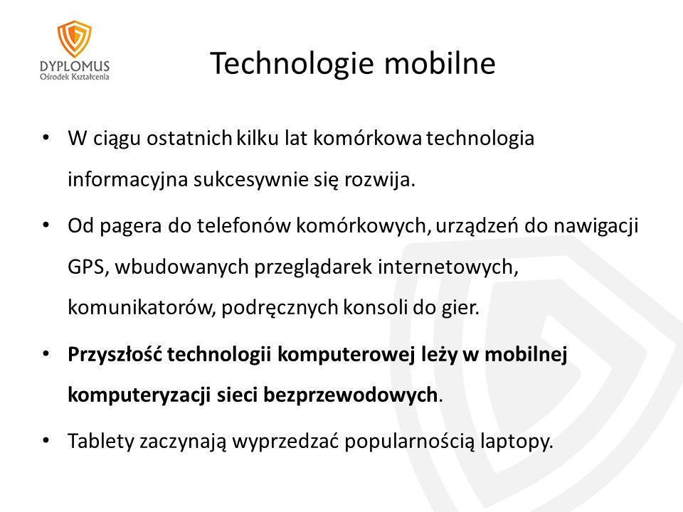 Technologie mobilne W ciągu ostatnich kilku lat komórkowa technologia informacyjna sukcesywnie się rozwija.