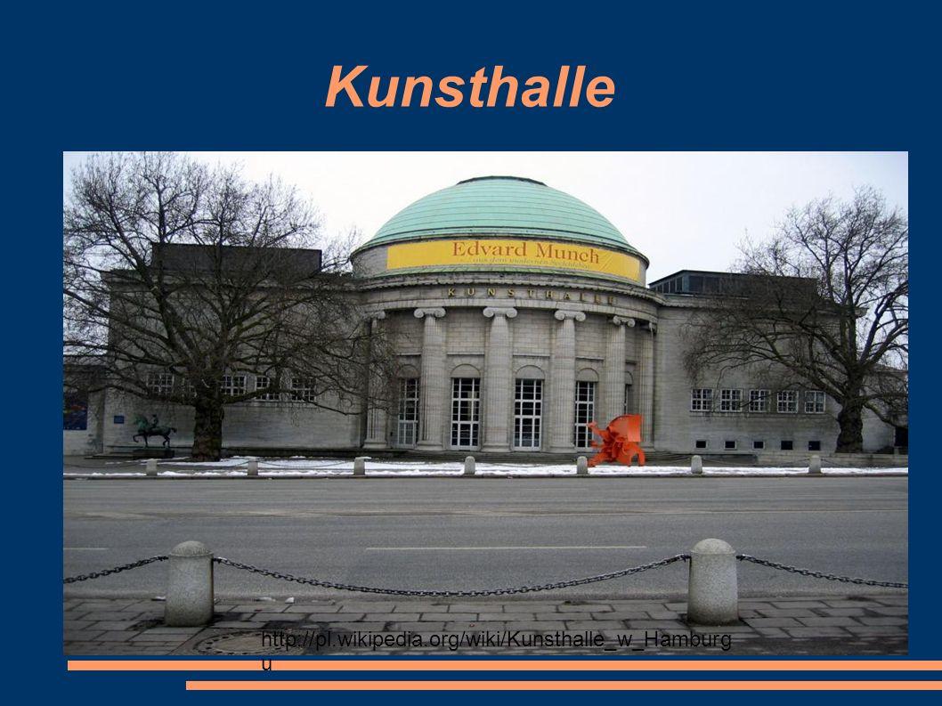 Kunsthalle http://pl.wikipedia.org/wiki/Kunsthalle_w_Hamburg u