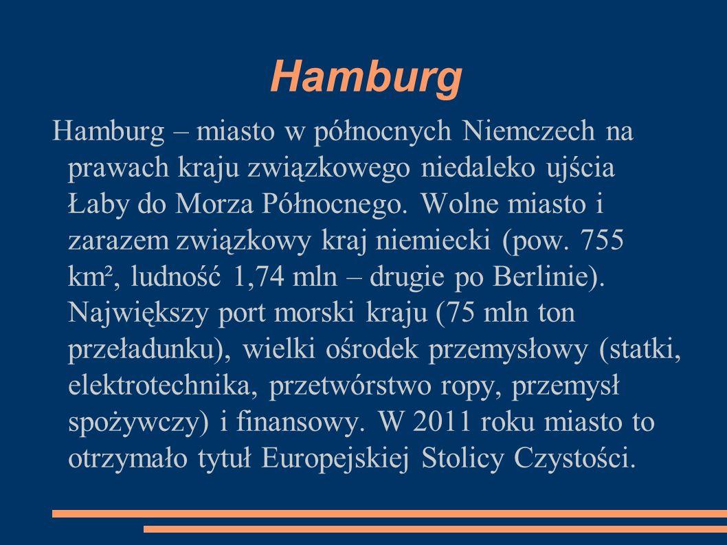 Hamburg Hamburg – miasto w północnych Niemczech na prawach kraju związkowego niedaleko ujścia Łaby do Morza Północnego. Wolne miasto i zarazem związko