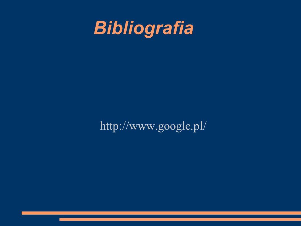 Bibliografia http://www.google.pl/