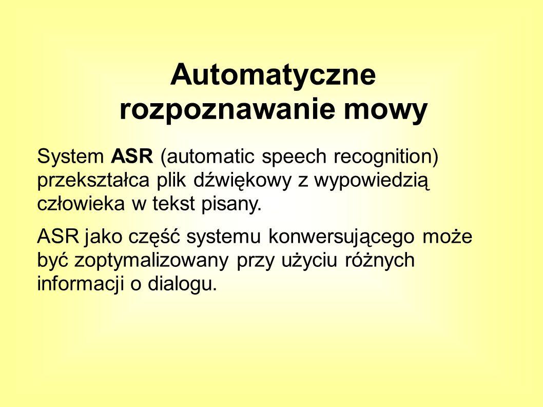 Jeżeli to, co może powiedzieć użytkownik jest mocno ograniczone (na przykład odpowiedź na pytanie) używamy: Dialogue-state-specific language model Restrictive grammars Finite state grammar Automatyczne rozpoznawanie mowy