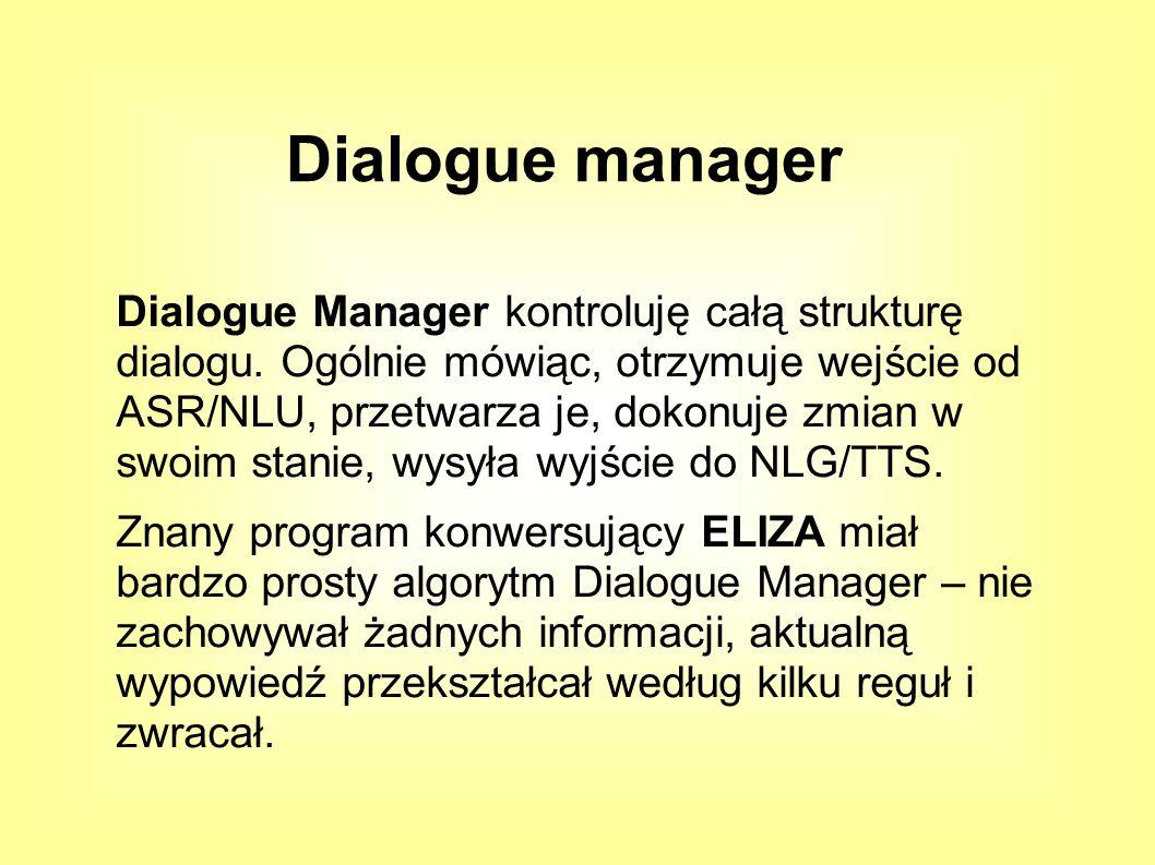 Dialogue Manager kontroluję całą strukturę dialogu.