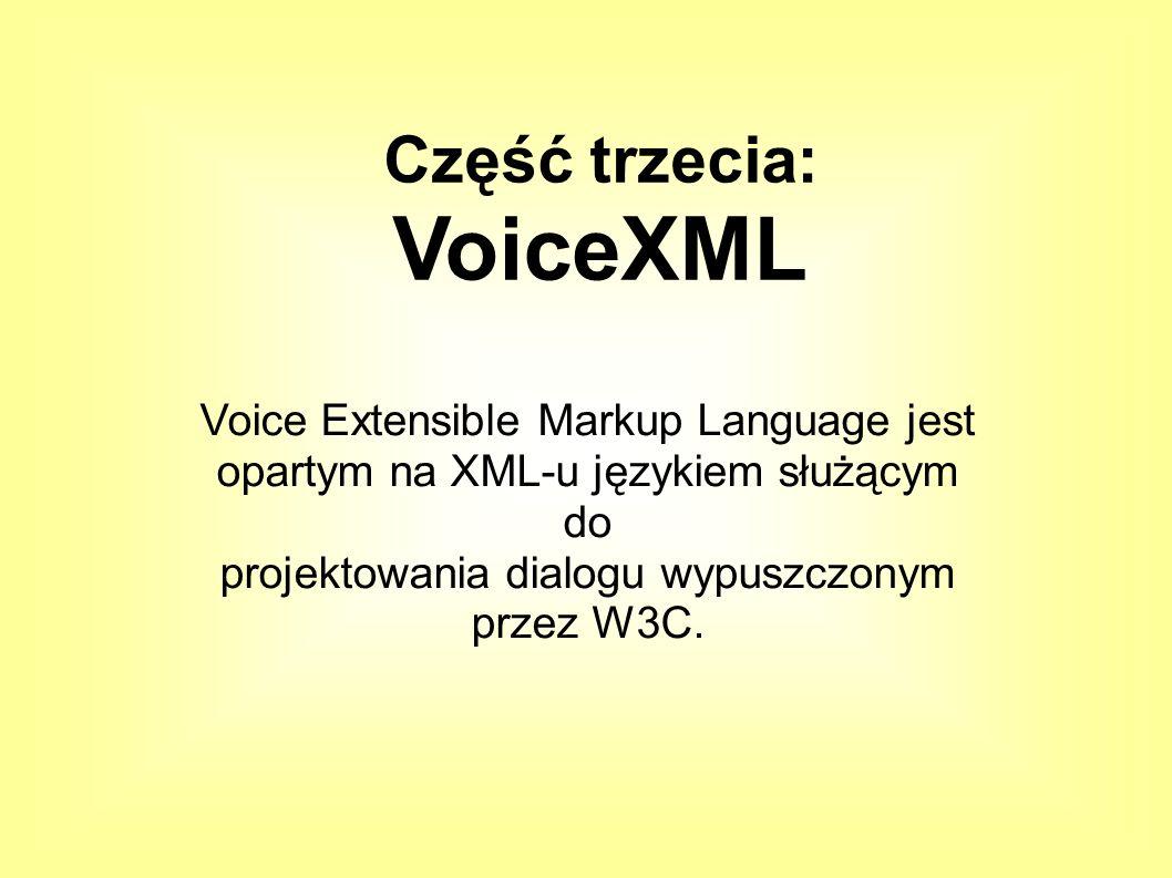 Voice Extensible Markup Language jest opartym na XML-u językiem służącym do projektowania dialogu wypuszczonym przez W3C.