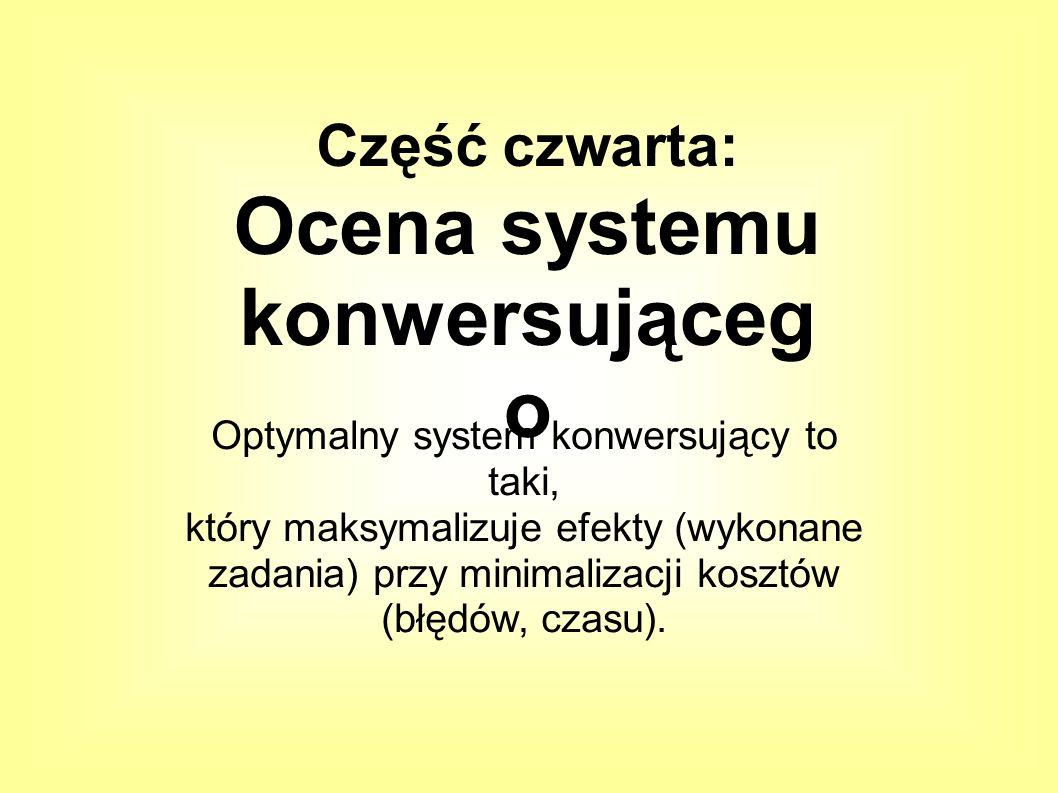 Optymalny system konwersujący to taki, który maksymalizuje efekty (wykonane zadania) przy minimalizacji kosztów (błędów, czasu).