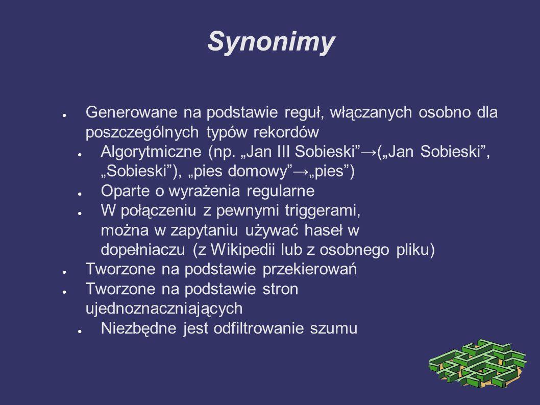 Synonimy ● Generowane na podstawie reguł, włączanych osobno dla poszczególnych typów rekordów ● Algorytmiczne (np.