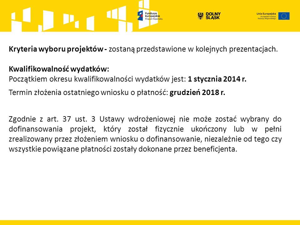 Kryteria wyboru projektów - zostaną przedstawione w kolejnych prezentacjach.