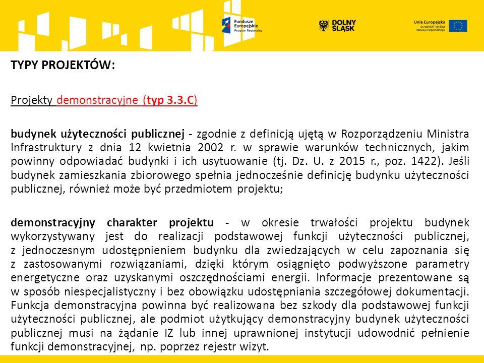 TYPY PROJEKTÓW: Projekty demonstracyjne (typ 3.3.C) budynek użyteczności publicznej - zgodnie z definicją ujętą w Rozporządzeniu Ministra Infrastruktury z dnia 12 kwietnia 2002 r.