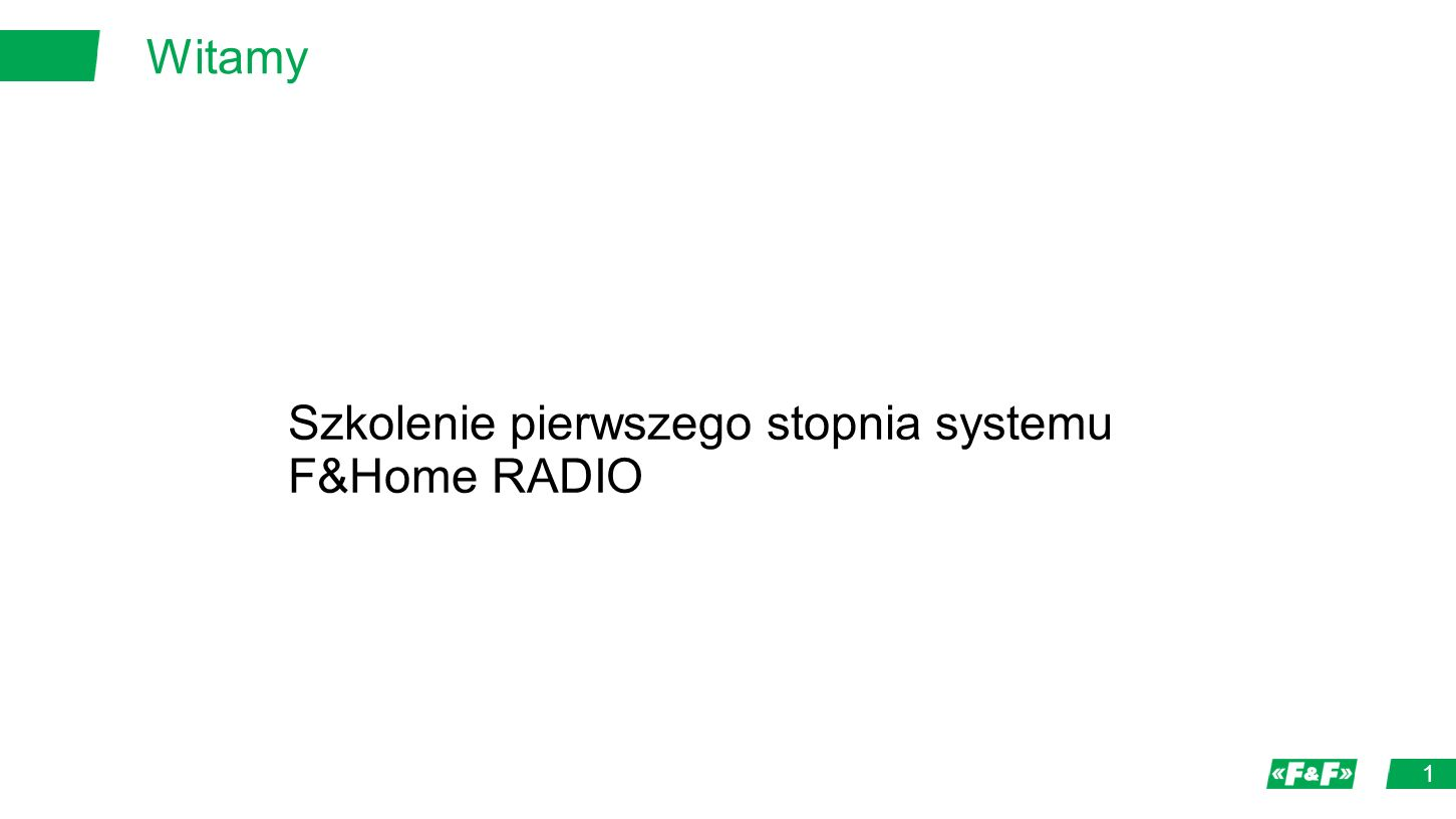 Witamy 1 Szkolenie pierwszego stopnia systemu F&Home RADIO