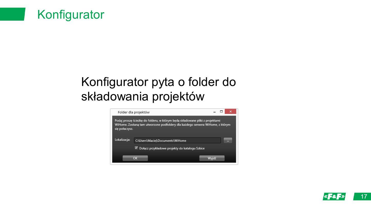 Konfigurator 17 Konfigurator pyta o folder do składowania projektów