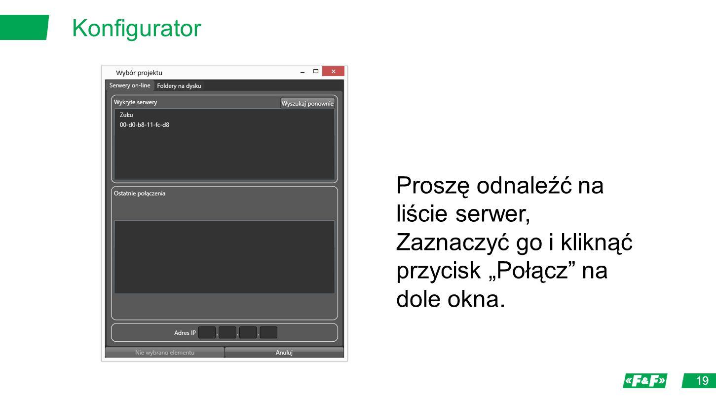 """Konfigurator 19 Proszę odnaleźć na liście serwer, Zaznaczyć go i kliknąć przycisk """"Połącz na dole okna."""