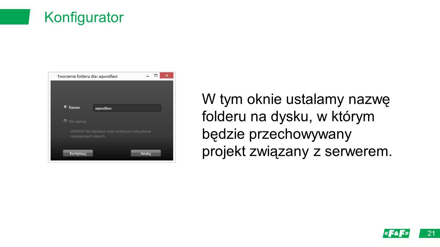 Konfigurator 21 W tym oknie ustalamy nazwę folderu na dysku, w którym będzie przechowywany projekt związany z serwerem.