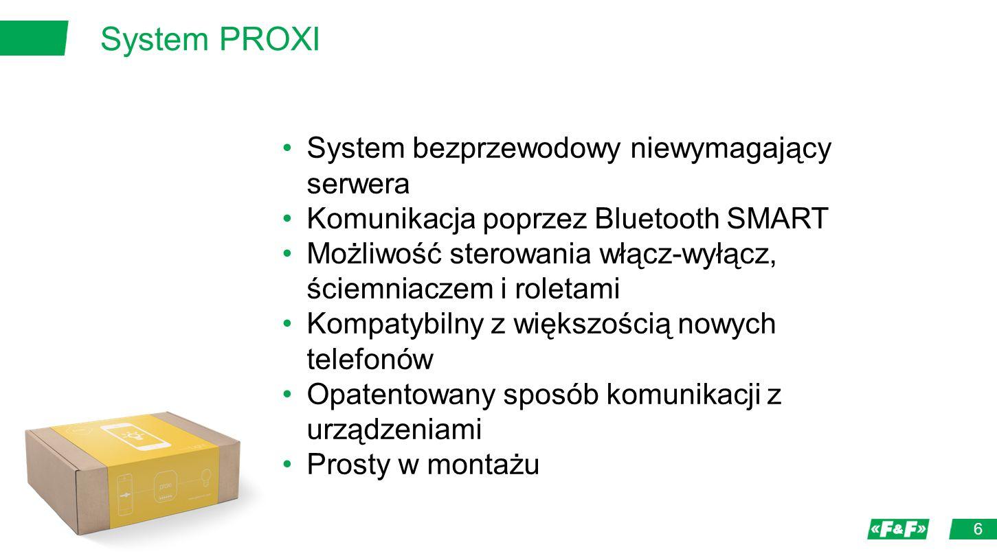 System PROXI 6 System bezprzewodowy niewymagający serwera Komunikacja poprzez Bluetooth SMART Możliwość sterowania włącz-wyłącz, ściemniaczem i roletami Kompatybilny z większością nowych telefonów Opatentowany sposób komunikacji z urządzeniami Prosty w montażu