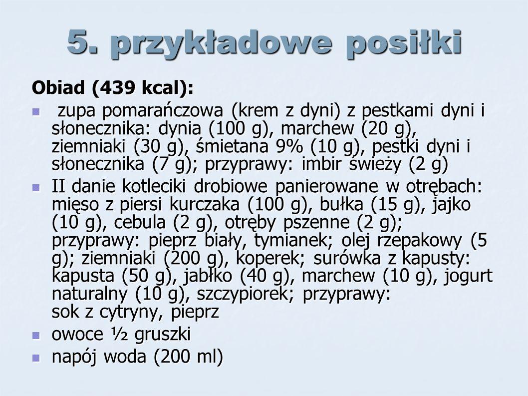 5. przykładowe posiłki Obiad (439 kcal): zupa pomarańczowa (krem z dyni) z pestkami dyni i słonecznika: dynia (100 g), marchew (20 g), ziemniaki (30 g