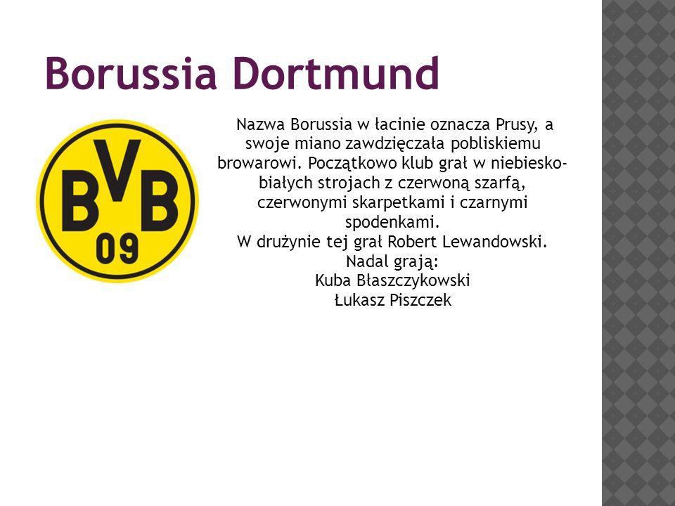 Borussia Dortmund Nazwa Borussia w łacinie oznacza Prusy, a swoje miano zawdzięczała pobliskiemu browarowi. Początkowo klub grał w niebiesko- białych