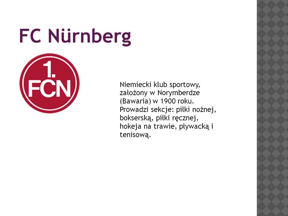 FC Nürnberg Niemiecki klub sportowy, założony w Norymberdze (Bawaria) w 1900 roku. Prowadzi sekcje: piłki nożnej, bokserską, piłki ręcznej, hokeja na