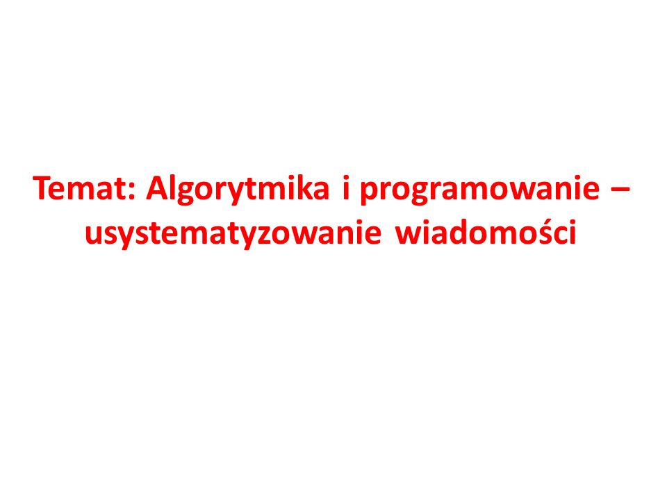 Temat: Algorytmika i programowanie – usystematyzowanie wiadomości
