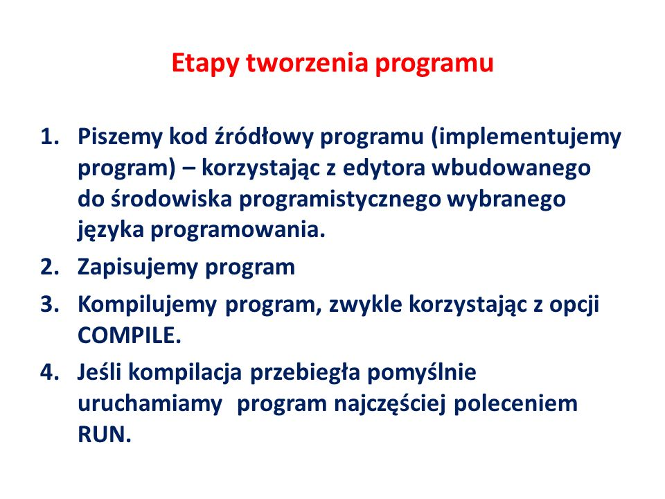 Etapy tworzenia programu 1.Piszemy kod źródłowy programu (implementujemy program) – korzystając z edytora wbudowanego do środowiska programistycznego wybranego języka programowania.