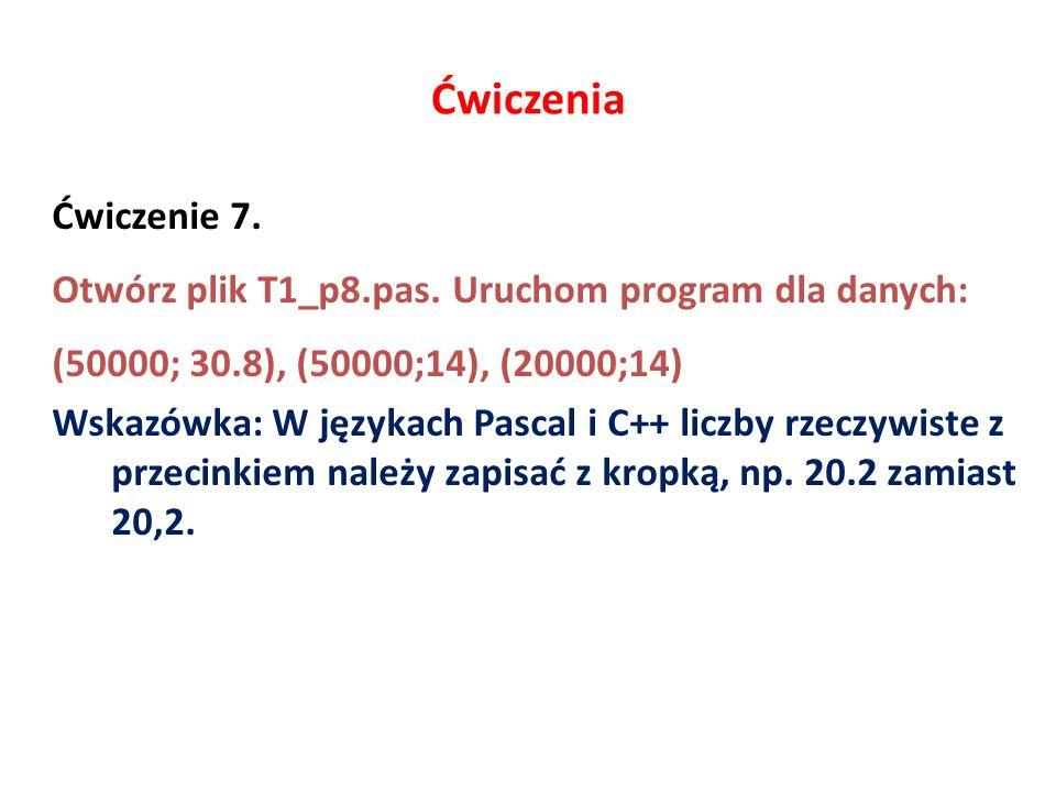 Ćwiczenia Ćwiczenie 7.Otwórz plik T1_p8.pas.