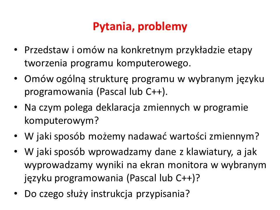 Pytania, problemy Przedstaw i omów na konkretnym przykładzie etapy tworzenia programu komputerowego.
