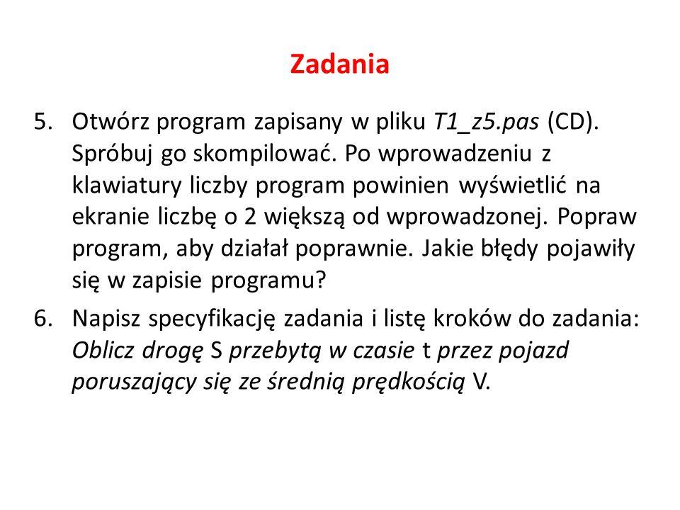 Zadania 5.Otwórz program zapisany w pliku T1_z5.pas (CD).