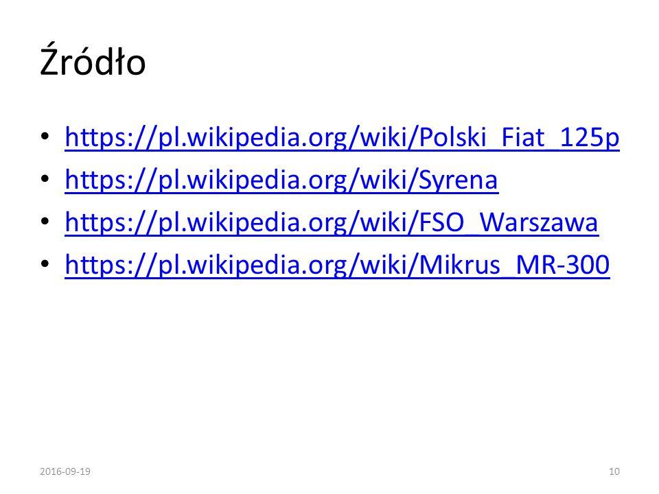 Źródło https://pl.wikipedia.org/wiki/Polski_Fiat_125p https://pl.wikipedia.org/wiki/Syrena https://pl.wikipedia.org/wiki/FSO_Warszawa https://pl.wikip