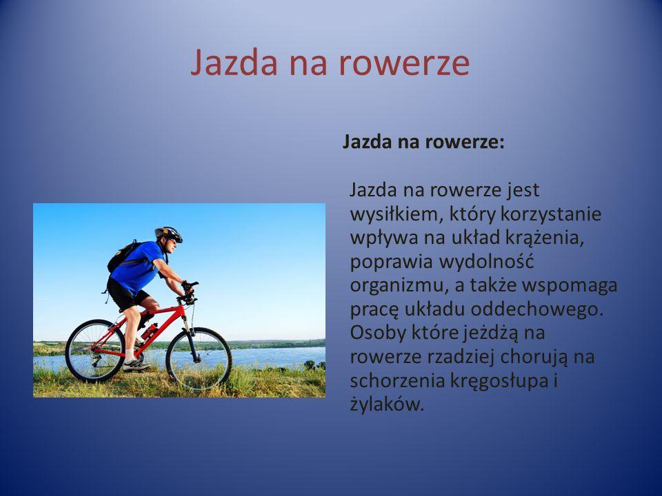Jazda na rowerze Jazda na rowerze: Jazda na rowerze jest wysiłkiem, który korzystanie wpływa na układ krążenia, poprawia wydolność organizmu, a także wspomaga pracę układu oddechowego.