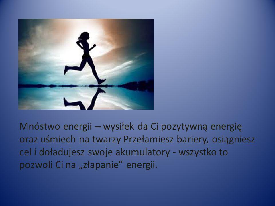 """Mnóstwo energii – wysiłek da Ci pozytywną energię oraz uśmiech na twarzy Przełamiesz bariery, osiągniesz cel i doładujesz swoje akumulatory - wszystko to pozwoli Ci na """"złapanie energii."""