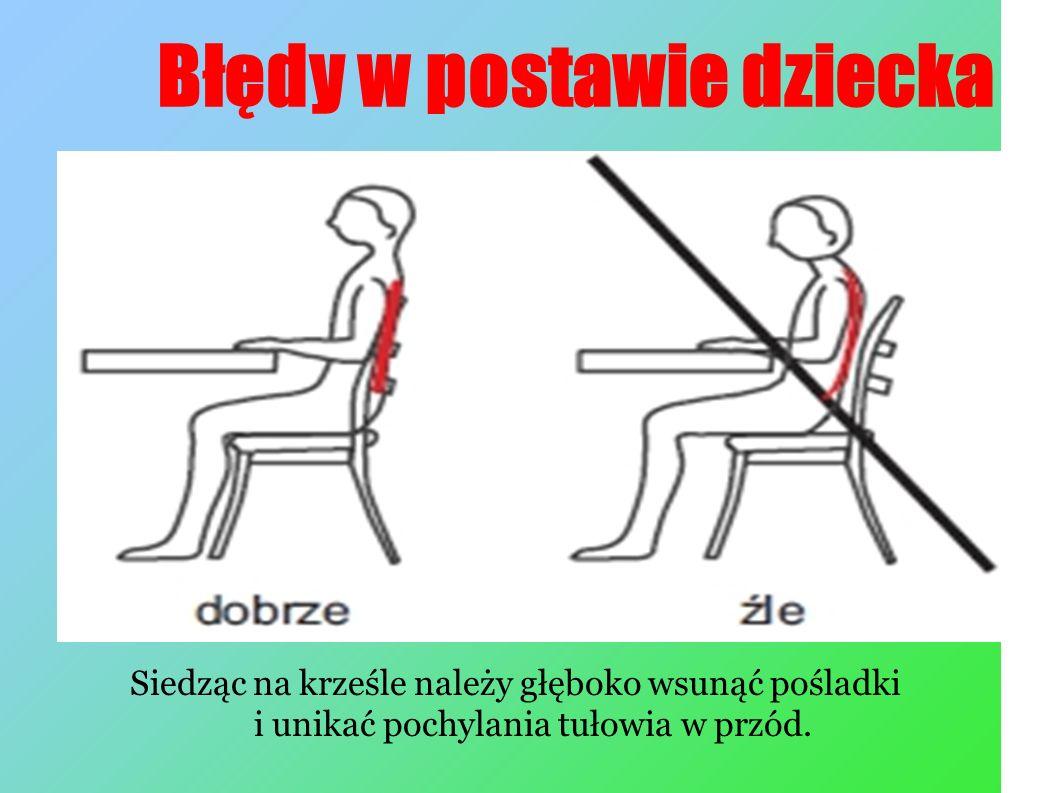 Błędy w postawie dziecka Siedząc na krześle należy głęboko wsunąć pośladki i unikać pochylania tułowia w przód.