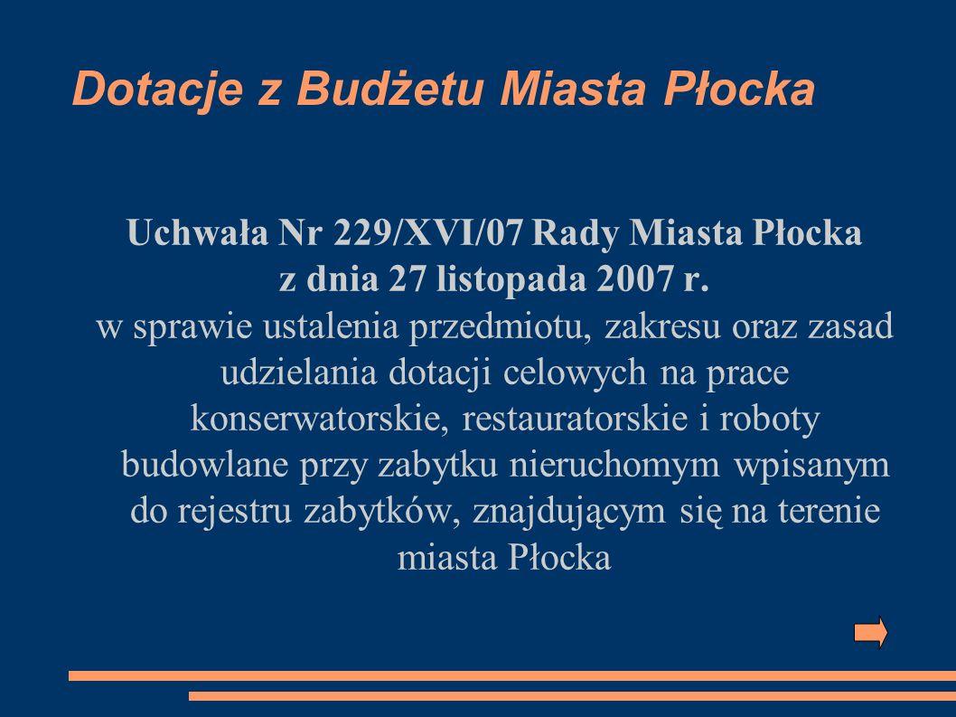 Dotacje z Budżetu Miasta Płocka Uchwała Nr 229/XVI/07 Rady Miasta Płocka z dnia 27 listopada 2007 r. w sprawie ustalenia przedmiotu, zakresu oraz zasa