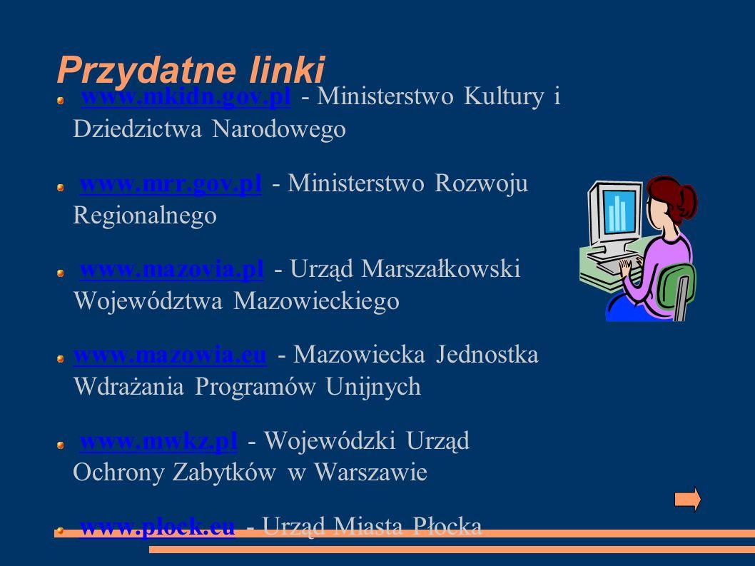 Przydatne linki www.mkidn.gov.pl - Ministerstwo Kultury i Dziedzictwa Narodowego www.mkidn.gov.pl www.mrr.gov.pl - Ministerstwo Rozwoju Regionalnegoww