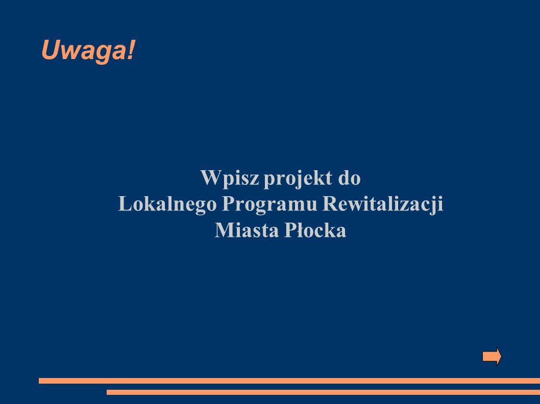 Uwaga! Wpisz projekt do Lokalnego Programu Rewitalizacji Miasta Płocka