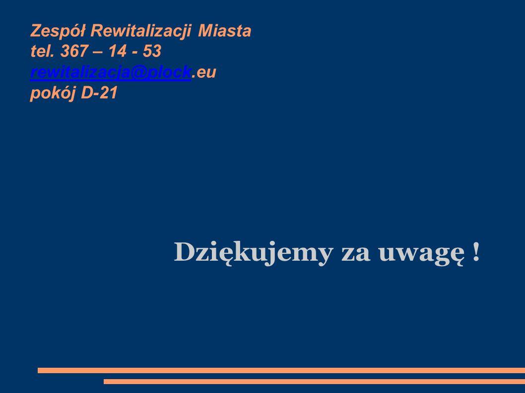 Zespół Rewitalizacji Miasta tel. 367 – 14 - 53 rewitalizacja@plock.eu pokój D-21 rewitalizacja@plock Dziękujemy za uwagę !