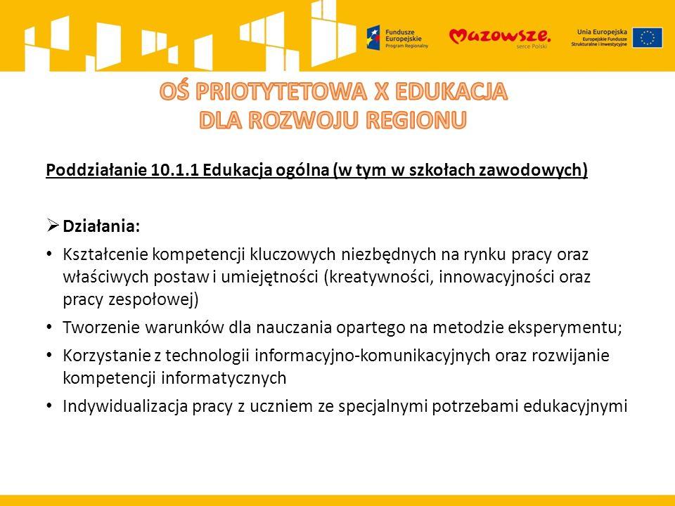Poddziałanie 10.1.1 Edukacja ogólna (w tym w szkołach zawodowych)  Działania: Kształcenie kompetencji kluczowych niezbędnych na rynku pracy oraz właś