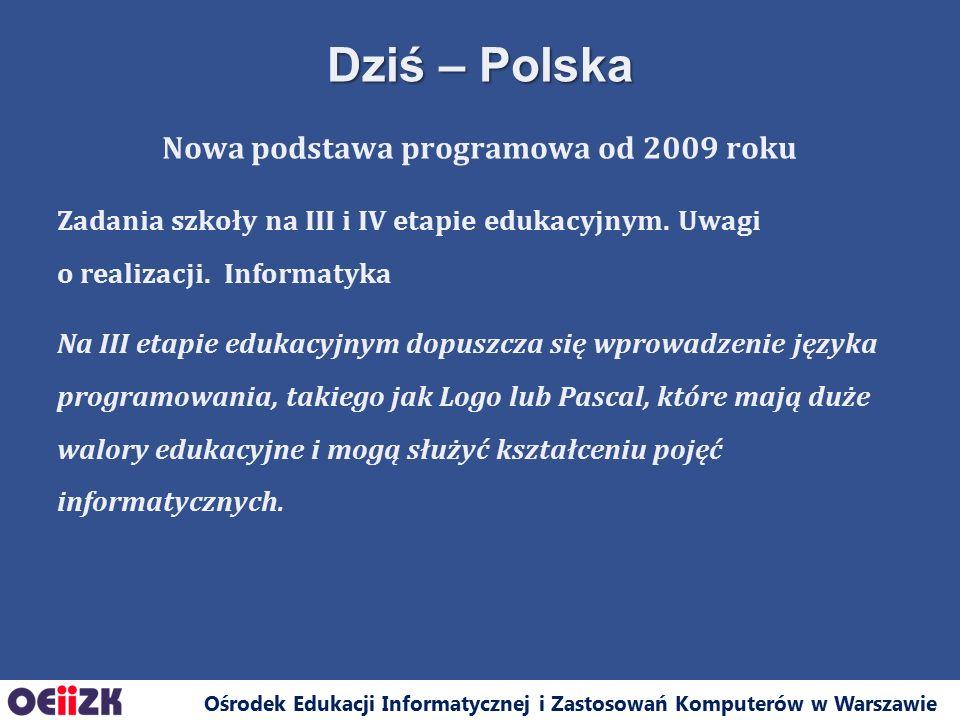 Ośrodek Edukacji Informatycznej i Zastosowań Komputerów w Warszawie Nowa podstawa programowa od 2009 roku Zadania szkoły na III i IV etapie edukacyjny