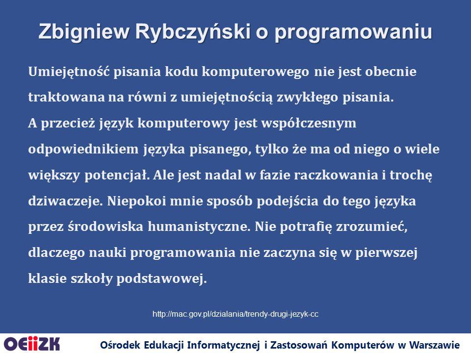 Ośrodek Edukacji Informatycznej i Zastosowań Komputerów w Warszawie Rozwija kreatywność i wyobraźnię Rozwija logiczne myślenie Uczy rozwiązywania problemów Uczy samodzielnego dochodzenia do wiedzy Dlaczego programowanie?