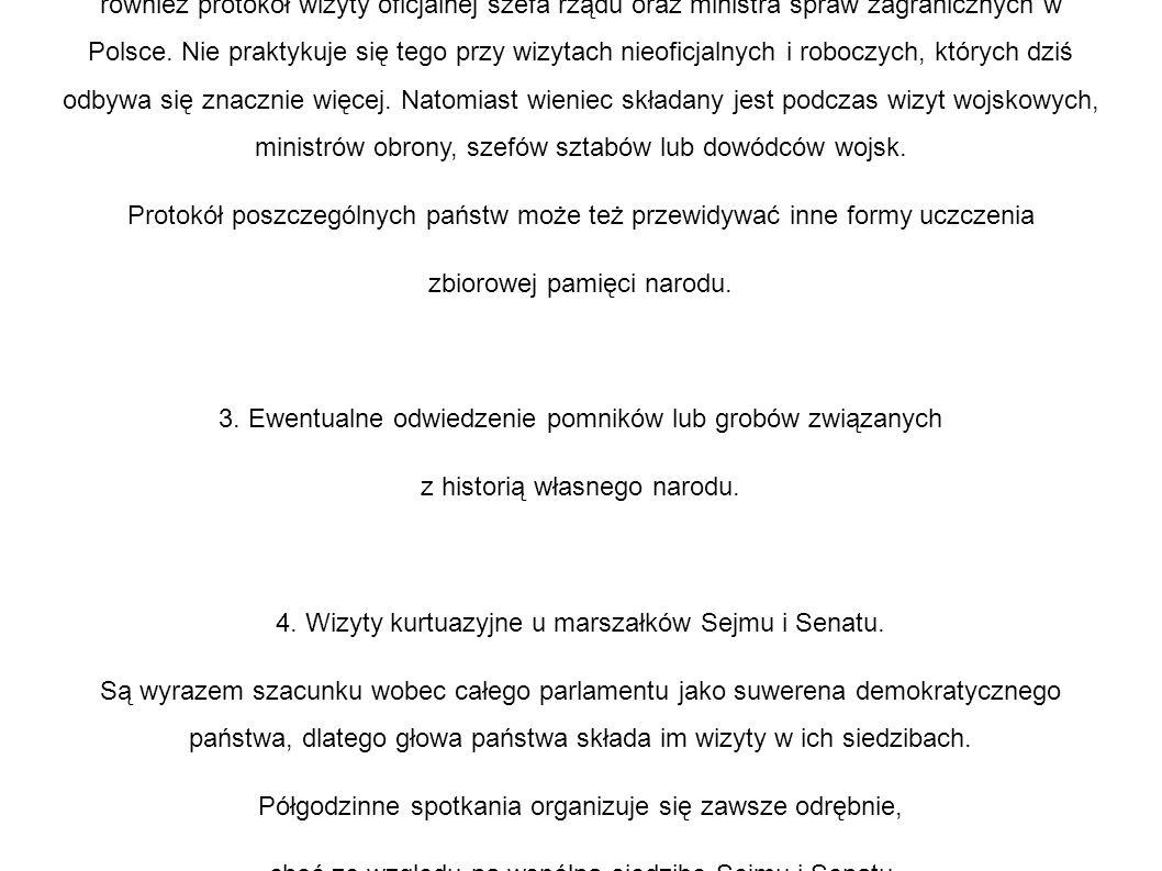 2. Złożenie wieńca na Grobie Nieznanego Żołnierza przewiduje również protokół wizyty oficjalnej szefa rządu oraz ministra spraw zagranicznych w Polsce