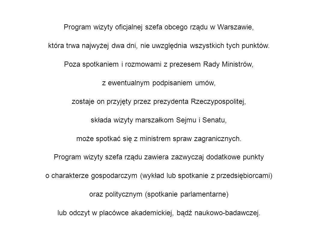 Program wizyty oficjalnej szefa obcego rządu w Warszawie, która trwa najwyżej dwa dni, nie uwzględnia wszystkich tych punktów.