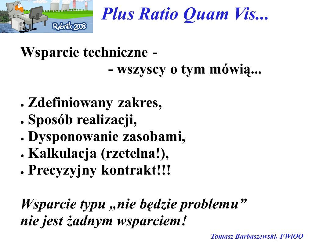 Tomasz Barbaszewski, FWiOO Plus Ratio Quam Vis... Wsparcie techniczne - - wszyscy o tym mówią...