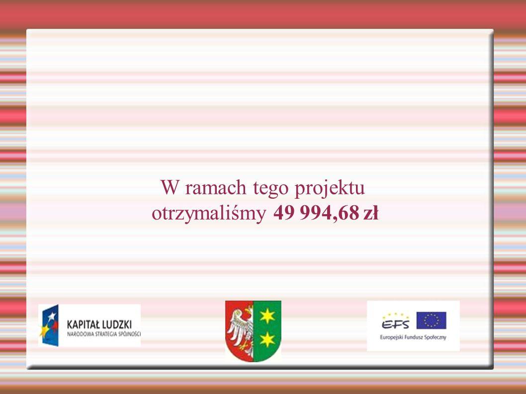 W ramach tego projektu otrzymaliśmy 49 994,68 zł