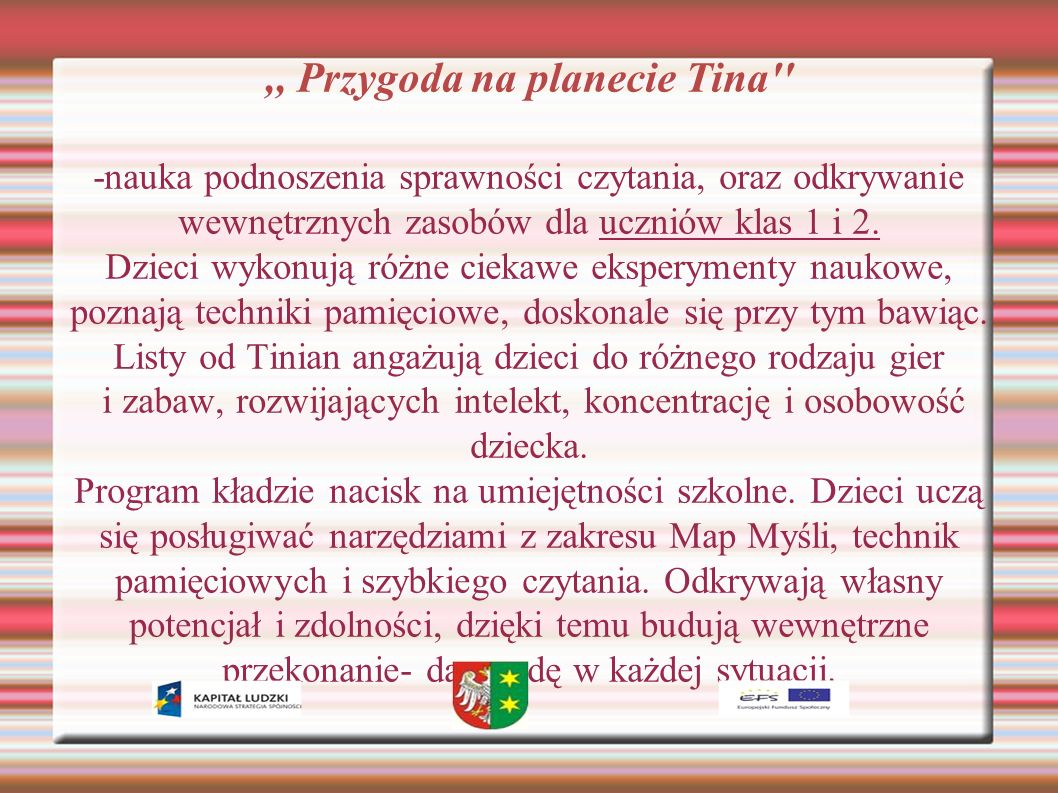 ,, Przygoda na planecie Tina'' -nauka podnoszenia sprawności czytania, oraz odkrywanie wewnętrznych zasobów dla uczniów klas 1 i 2. Dzieci wykonują ró