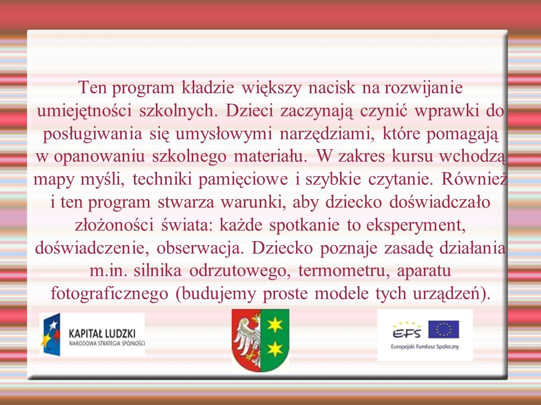 Ten program kładzie większy nacisk na rozwijanie umiejętności szkolnych.