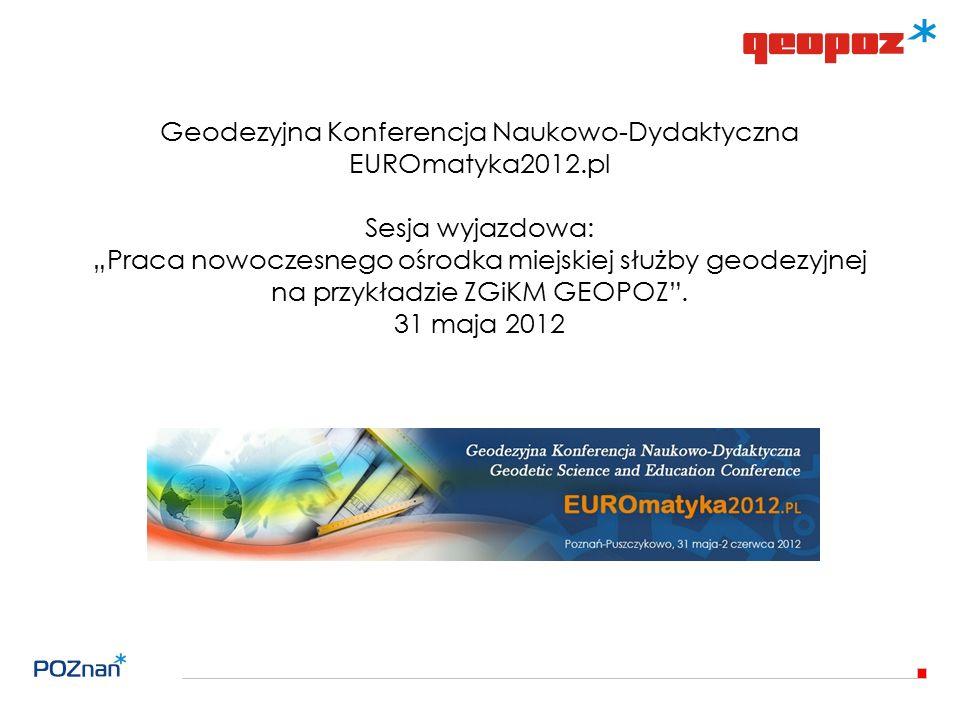 """Geodezyjna Konferencja Naukowo-Dydaktyczna EUROmatyka2012.pl Sesja wyjazdowa: """"Praca nowoczesnego ośrodka miejskiej służby geodezyjnej na przykładzie ZGiKM GEOPOZ ."""