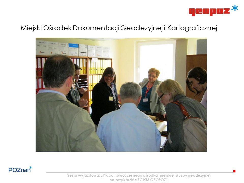 """Sesja wyjazdowa: """"Praca nowoczesnego ośrodka miejskiej służby geodezyjnej na przykładzie ZGiKM GEOPOZ"""". Miejski Ośrodek Dokumentacji Geodezyjnej i Kar"""