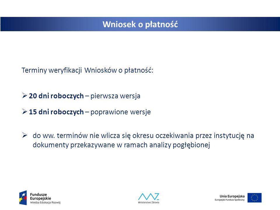Wniosek o płatność Terminy weryfikacji Wniosków o płatność:  20 dni roboczych – pierwsza wersja  15 dni roboczych – poprawione wersje  do ww.