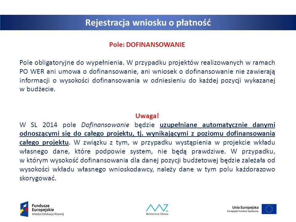 Rejestracja wniosku o płatność Pole: DOFINANSOWANIE Pole obligatoryjne do wypełnienia. W przypadku projektów realizowanych w ramach PO WER ani umowa o