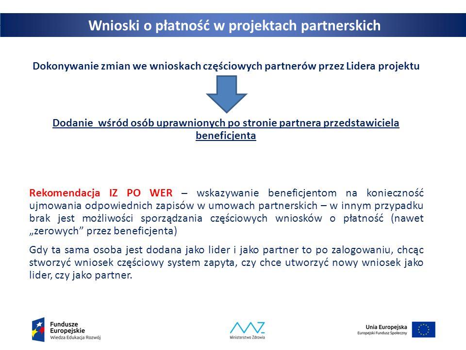 """34 Dokonywanie zmian we wnioskach częściowych partnerów przez Lidera projektu Dodanie wśród osób uprawnionych po stronie partnera przedstawiciela beneficjenta Rekomendacja IZ PO WER – wskazywanie beneficjentom na konieczność ujmowania odpowiednich zapisów w umowach partnerskich – w innym przypadku brak jest możliwości sporządzania częściowych wniosków o płatność (nawet """"zerowych przez beneficjenta) Gdy ta sama osoba jest dodana jako lider i jako partner to po zalogowaniu, chcąc stworzyć wniosek częściowy system zapyta, czy chce utworzyć nowy wniosek jako lider, czy jako partner."""